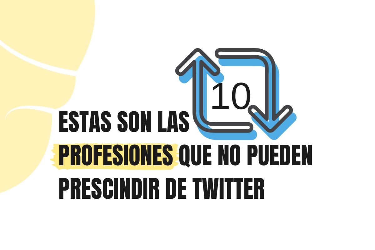 Estas son los 10 profesiones que no pueden prescindir de Twitter