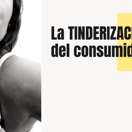 La tinderización del consumidor
